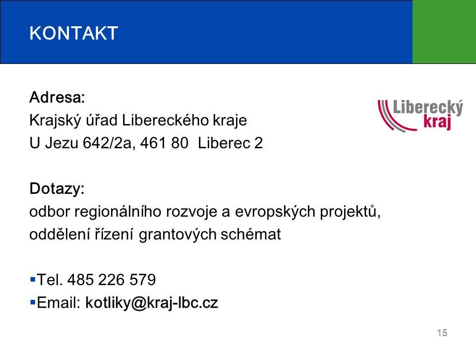 KONTAKT Adresa: Krajský úřad Libereckého kraje U Jezu 642/2a, 461 80 Liberec 2 Dotazy: odbor regionálního rozvoje a evropských projektů, oddělení řízení grantových schémat  Tel.