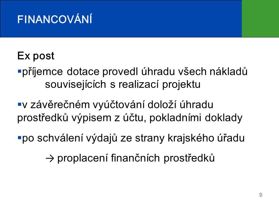 FINANCOVÁNÍ Ex post  příjemce dotace provedl úhradu všech nákladů souvisejících s realizací projektu  v závěrečném vyúčtování doloží úhradu prostředků výpisem z účtu, pokladními doklady  po schválení výdajů ze strany krajského úřadu → proplacení finančních prostředků 9