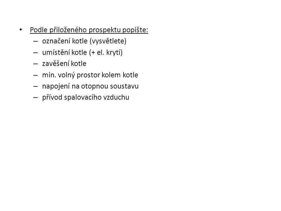 Podle přiloženého prospektu popište: – označení kotle (vysvětlete) – umístění kotle (+ el.