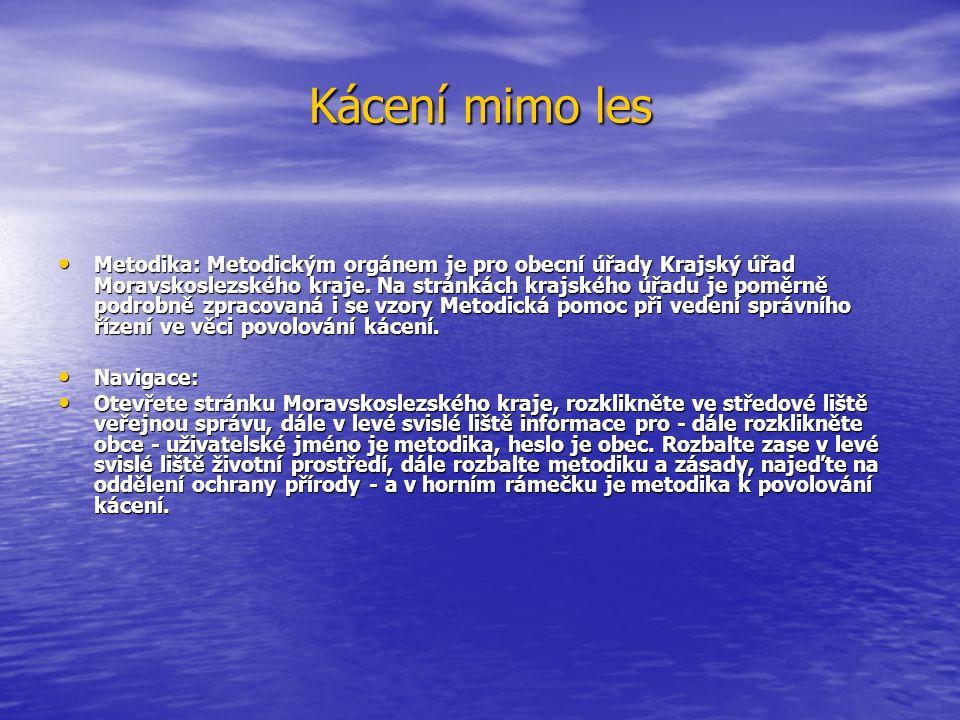 Kácení mimo les Metodika: Metodickým orgánem je pro obecní úřady Krajský úřad Moravskoslezského kraje. Na stránkách krajského úřadu je poměrně podrobn