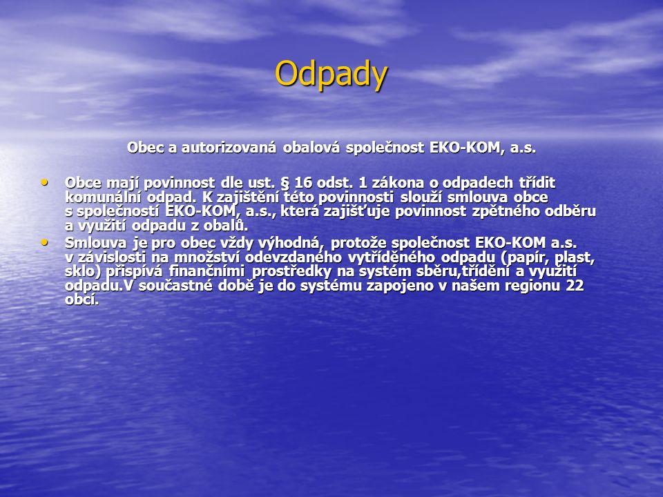 Odpady Obec a autorizovaná obalová společnost EKO-KOM, a.s. Obce mají povinnost dle ust. § 16 odst. 1 zákona o odpadech třídit komunální odpad. K zaji