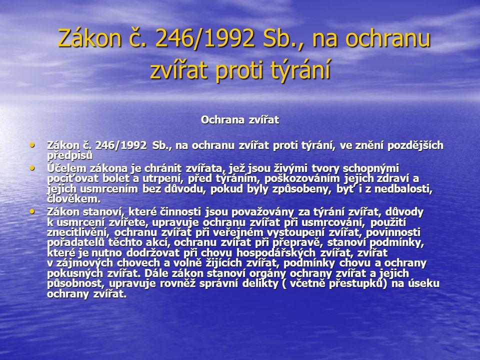 Zákon č. 246/1992 Sb., na ochranu zvířat proti týrání Zákon č. 246/1992 Sb., na ochranu zvířat proti týrání Ochrana zvířat Zákon č. 246/1992 Sb., na o