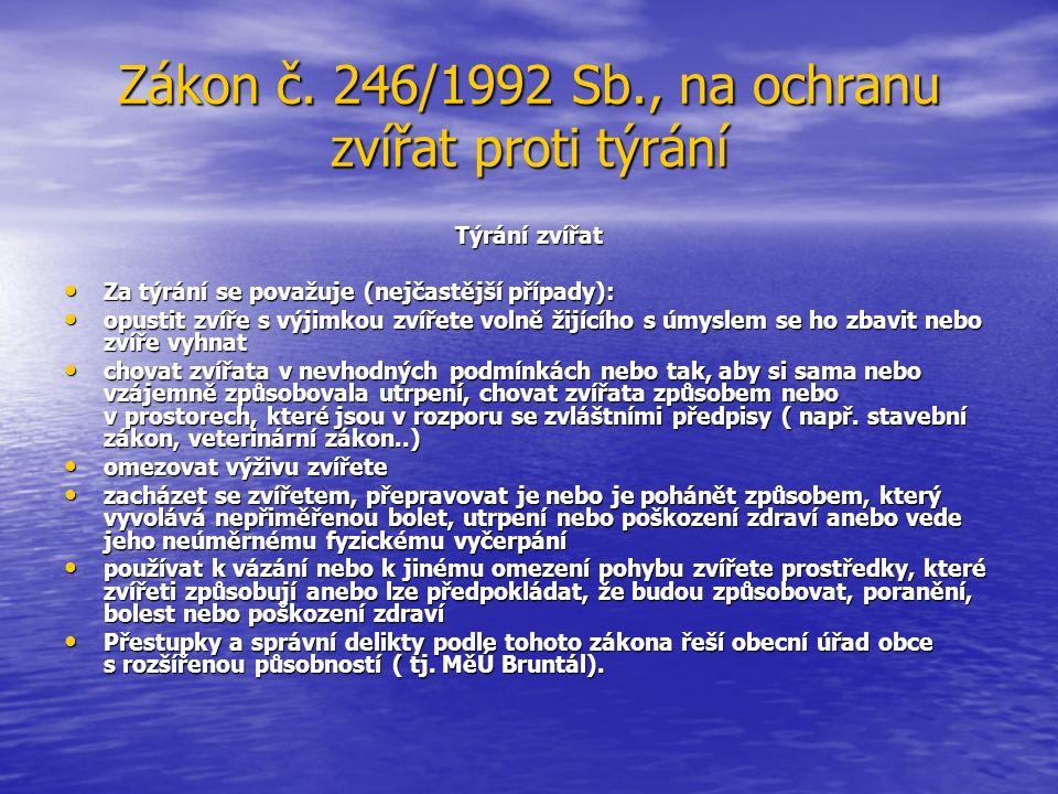 Zákon č. 246/1992 Sb., na ochranu zvířat proti týrání Týrání zvířat Za týrání se považuje (nejčastější případy): Za týrání se považuje (nejčastější př