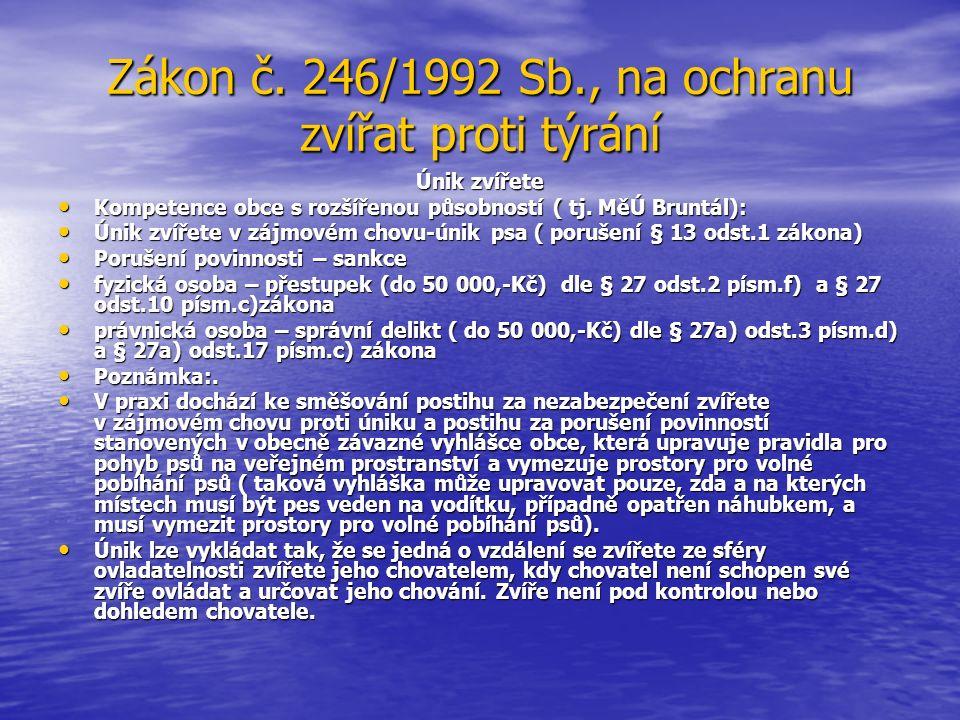 Zákon č. 246/1992 Sb., na ochranu zvířat proti týrání Únik zvířete Kompetence obce s rozšířenou působností ( tj. MěÚ Bruntál): Kompetence obce s rozší