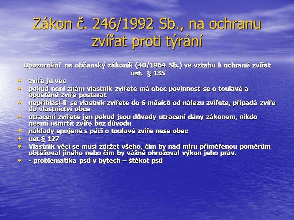 Zákon č. 246/1992 Sb., na ochranu zvířat proti týrání Upozornění na občanský zákoník (40/1964 Sb.) ve vztahu k ochraně zvířat ust. § 135 ust. § 135 zv