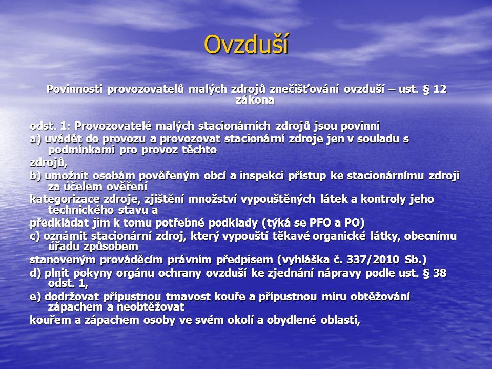 Ovzduší Povinnosti provozovatelů malých zdrojů znečišťování ovzduší – ust. § 12 zákona odst. 1: Provozovatelé malých stacionárních zdrojů jsou povinni