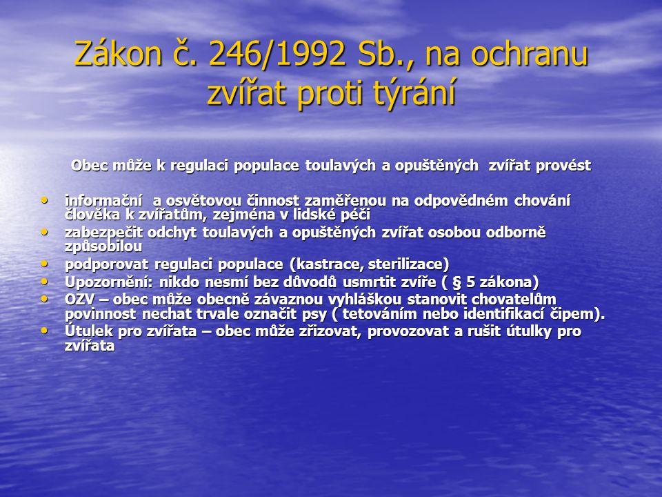 Zákon č. 246/1992 Sb., na ochranu zvířat proti týrání Obec může k regulaci populace toulavých a opuštěných zvířat provést informační a osvětovou činno
