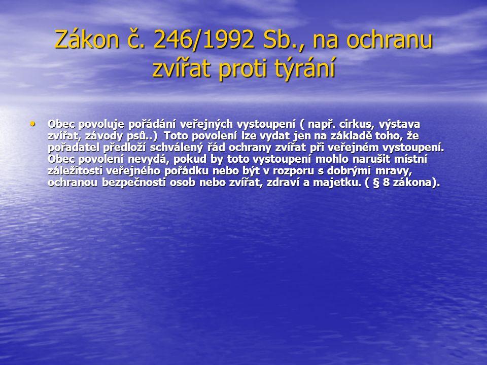 Zákon č. 246/1992 Sb., na ochranu zvířat proti týrání Obec povoluje pořádání veřejných vystoupení ( např. cirkus, výstava zvířat, závody psů..) Toto p