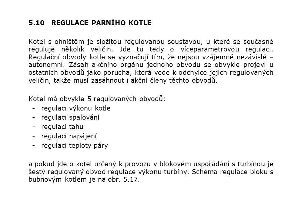 5.10 REGULACE PARNÍHO KOTLE Kotel s ohništěm je složitou regulovanou soustavou, u které se současně reguluje několik veličin.