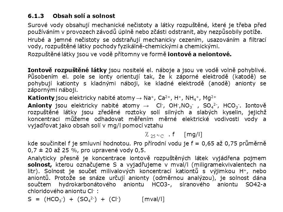 6.1.3 Obsah solí a solnost Surové vody obsahují mechanické nečistoty a látky rozpuštěné, které je třeba před používáním v provozech závodů úplně nebo zčásti odstranit, aby nezpůsobily potíže.