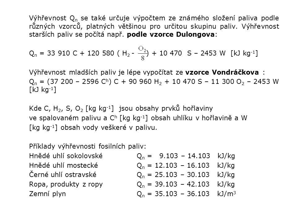 Výhřevnost Q n se také určuje výpočtem ze známého složení paliva podle různých vzorců, platných většinou pro určitou skupinu paliv.