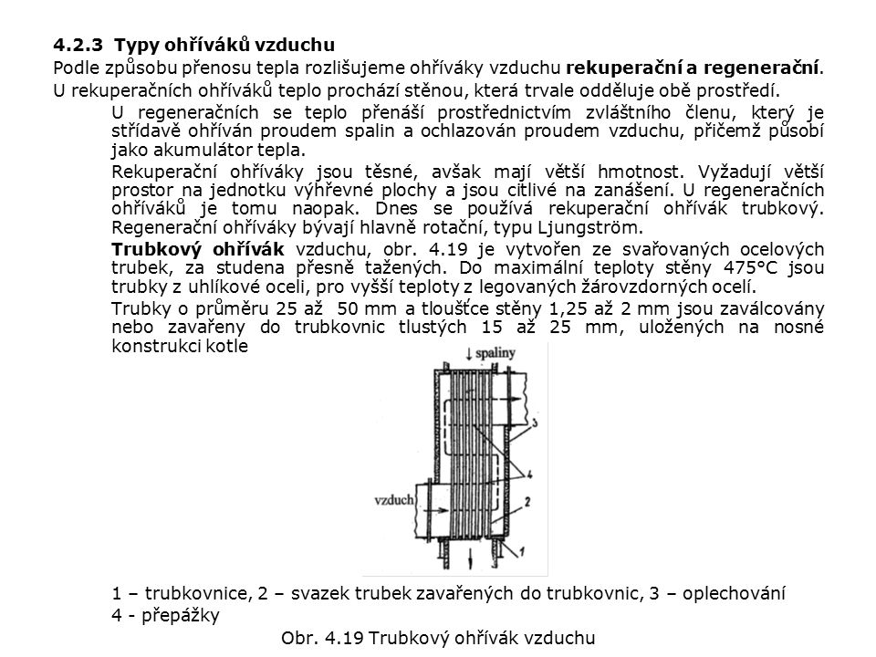 4.2.3 Typy ohříváků vzduchu Podle způsobu přenosu tepla rozlišujeme ohříváky vzduchu rekuperační a regenerační.
