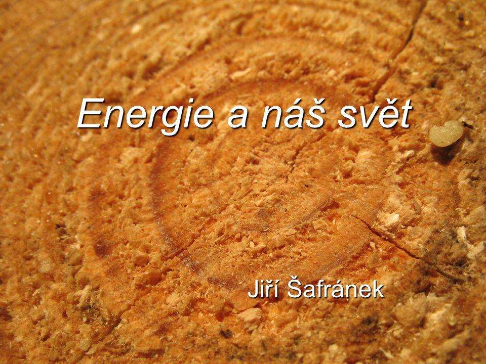 Energie a náš svět Jiří Šafránek
