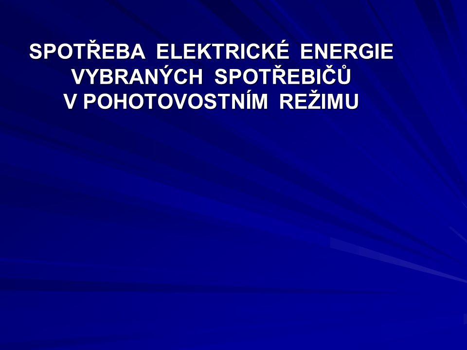 SPOTŘEBA ELEKTRICKÉ ENERGIE VYBRANÝCH SPOTŘEBIČŮ V POHOTOVOSTNÍM REŽIMU