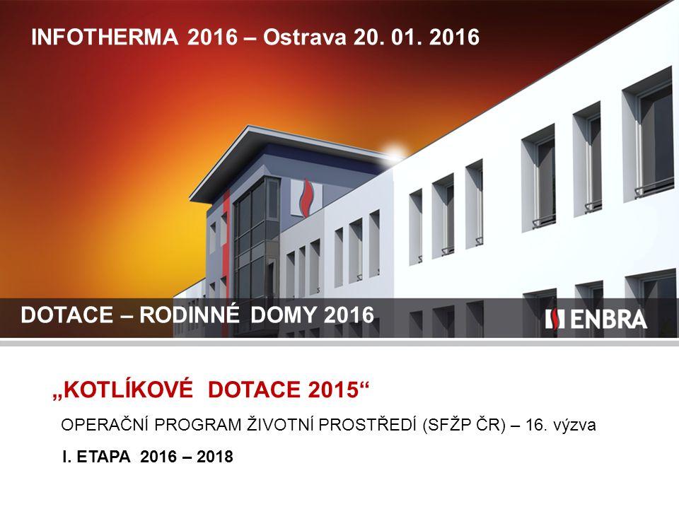 """INFOTHERMA 2016 – Ostrava 20. 01. 2016 """"KOTLÍKOVÉ DOTACE 2015"""" OPERAČNÍ PROGRAM ŽIVOTNÍ PROSTŘEDÍ (SFŽP ČR) – 16. výzva I. ETAPA 2016 – 2018 DOTACE –"""