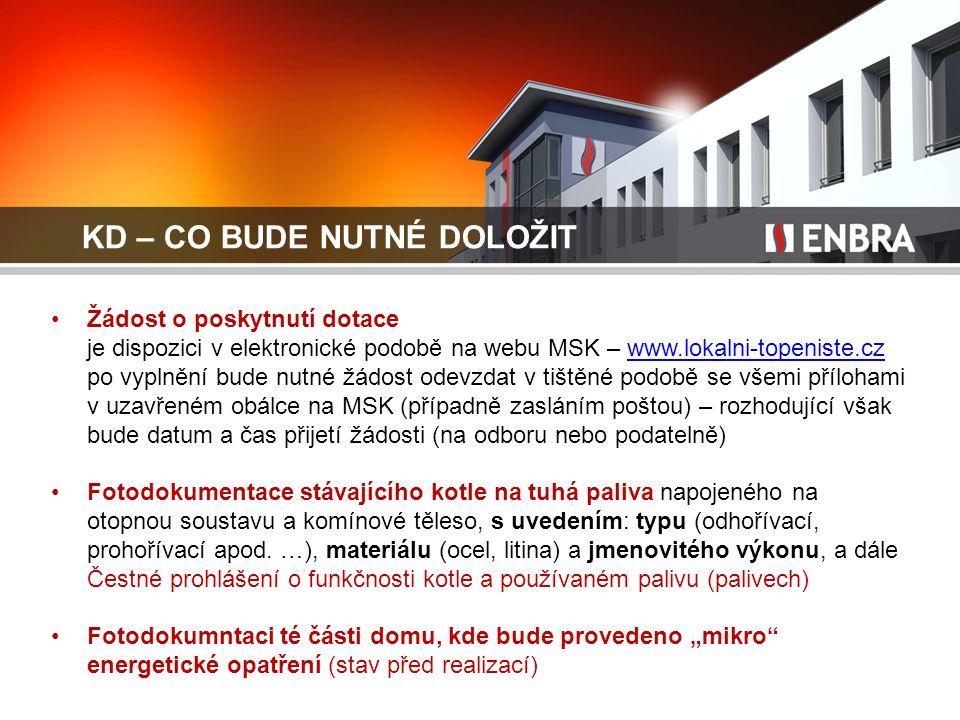KD – CO BUDE NUTNÉ DOLOŽIT Žádost o poskytnutí dotace je dispozici v elektronické podobě na webu MSK – www.lokalni-topeniste.cz po vyplnění bude nutné