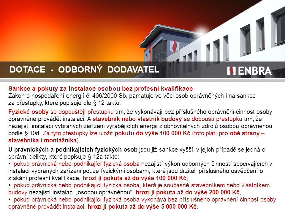 DOTACE - ODBORNÝ DODAVATEL Sankce a pokuty za instalace osobou bez profesní kvalifikace Zákon o hospodaření energií č. 406/2000 Sb. pamatuje ve věci o