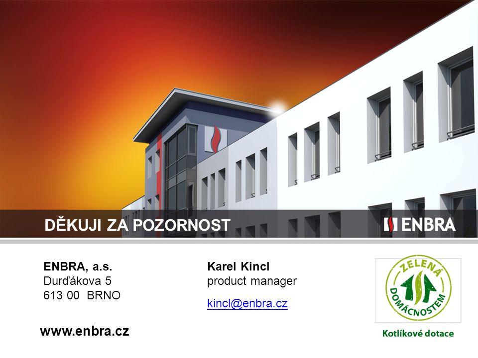 ENBRA, a.s. Durďákova 5 613 00 BRNO www.enbra.cz DĚKUJI ZA POZORNOST Karel Kincl product manager kincl@enbra.cz
