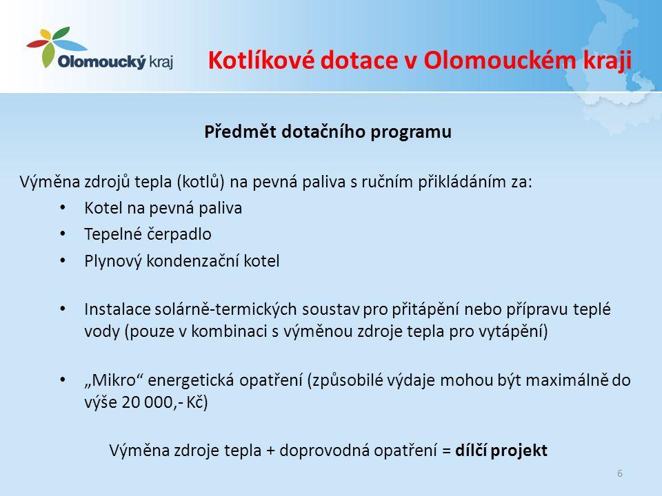 """Kotlíkové dotace v Olomouckém kraji Předmět dotačního programu Výměna zdrojů tepla (kotlů) na pevná paliva s ručním přikládáním za: Kotel na pevná paliva Tepelné čerpadlo Plynový kondenzační kotel Instalace solárně-termických soustav pro přitápění nebo přípravu teplé vody (pouze v kombinaci s výměnou zdroje tepla pro vytápění) """"Mikro energetická opatření (způsobilé výdaje mohou být maximálně do výše 20 000,- Kč) Výměna zdroje tepla + doprovodná opatření = dílčí projekt 6"""