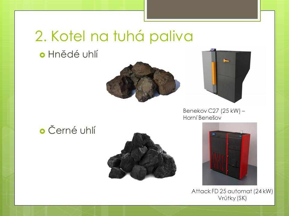 2. Kotel na tuhá paliva  Hnědé uhlí  Černé uhlí Benekov C27 (25 kW) – Horní Benešov Attack FD 25 automat (24 kW) Vrútky (SK)