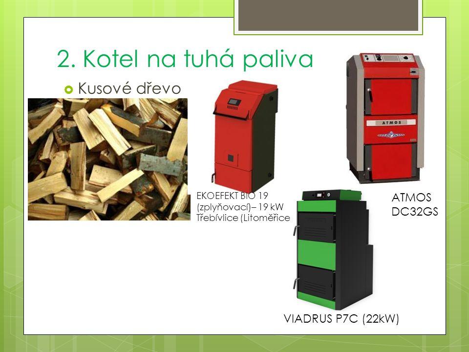 2. Kotel na tuhá paliva  Kusové dřevo EKOEFEKT BIO 19 (zplyňovací)– 19 kW Třebívlice (Litoměřice) VIADRUS P7C (22kW) ATMOS DC32GS