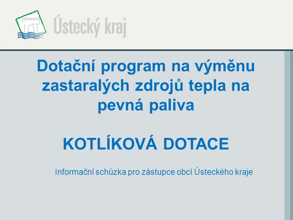 Dotační program na výměnu zastaralých zdrojů tepla na pevná paliva KOTLÍKOVÁ DOTACE Informační schůzka pro zástupce obcí Ústeckého kraje
