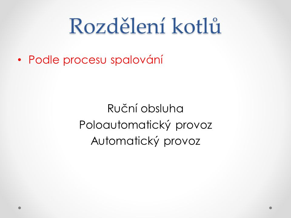 Rozdělení kotlů Podle procesu spalování Ruční obsluha Poloautomatický provoz Automatický provoz