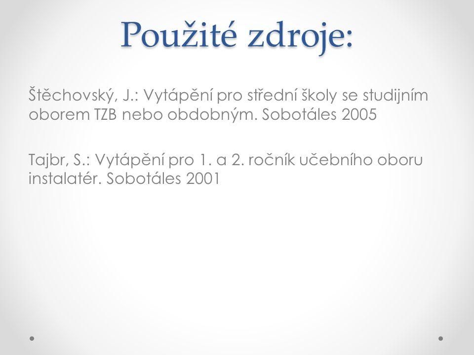 Použité zdroje: Štěchovský, J.: Vytápění pro střední školy se studijním oborem TZB nebo obdobným.
