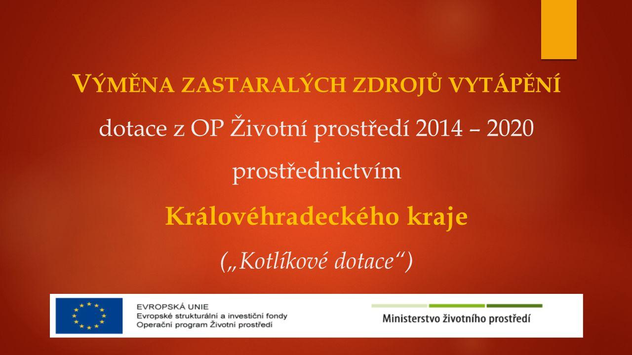 """V ÝMĚNA ZASTARALÝCH ZDROJŮ VYTÁPĚNÍ dotace z OP Životní prostředí 2014 – 2020 prostřednictvím Královéhradeckého kraje (""""Kotlíkové dotace"""")"""