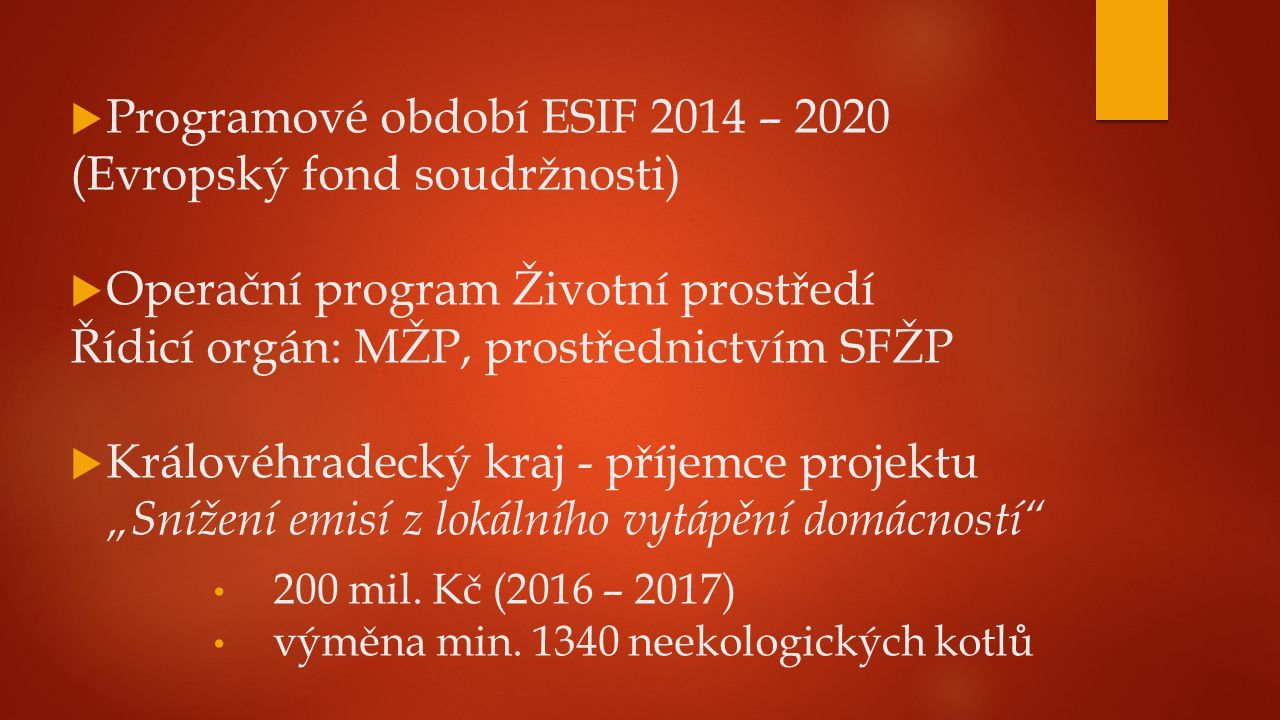  Programové období ESIF 2014 – 2020 (Evropský fond soudržnosti)  Operační program Životní prostředí Řídicí orgán: MŽP, prostřednictvím SFŽP  Králov
