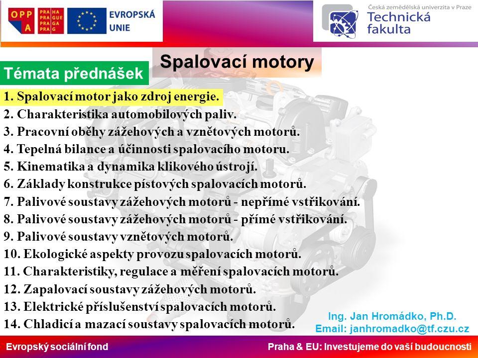 Evropský sociální fond Praha & EU: Investujeme do vaší budoucnosti Spalovací motory Rozdělení Podle celkového uspořádání a detailů konstrukce Podle způsobu činnosti motory jednočinné, kde pracovní oběh je uskutečňován pouze na jedné straně pístu.