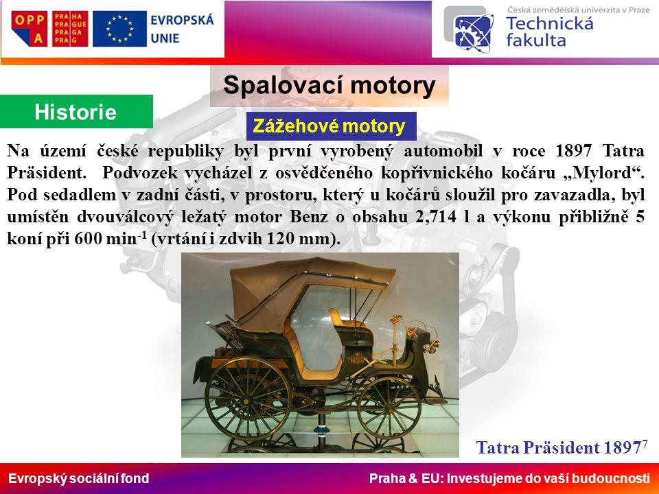 Evropský sociální fond Praha & EU: Investujeme do vaší budoucnosti Spalovací motory Historie Zážehové motory Na území české republiky byl první vyrobený automobil v roce 1897 Tatra Präsident.