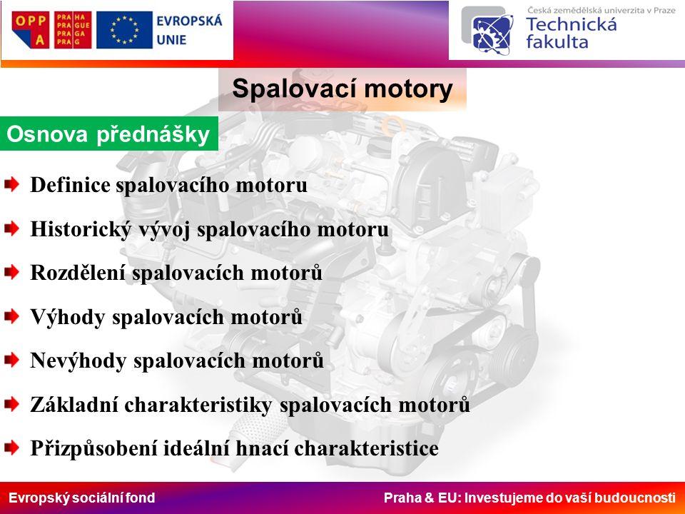 Evropský sociální fond Praha & EU: Investujeme do vaší budoucnosti Spalovací motory Definice Spalovací motor je teplený stroj, který spalováním paliva získává tepelnou energii a využitím vhodného plynného média ji převádí na mechanickou práci.
