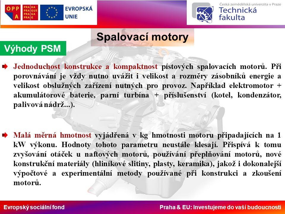 Evropský sociální fond Praha & EU: Investujeme do vaší budoucnosti Spalovací motory Výhody PSM Jednoduchost konstrukce a kompaktnost pístových spalovacích motorů.
