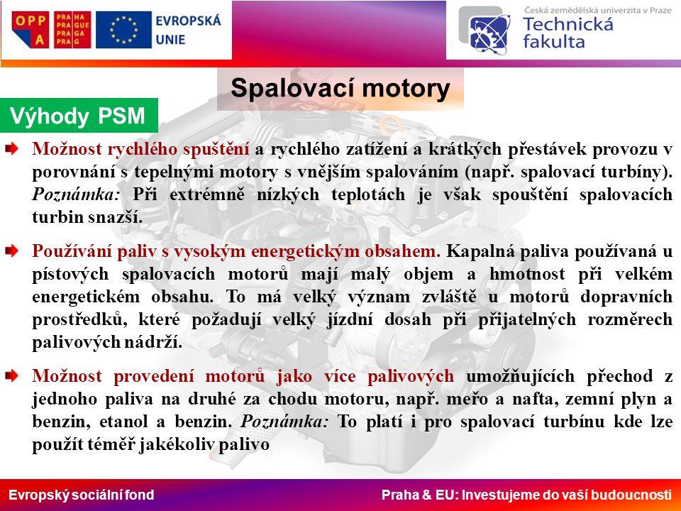 Evropský sociální fond Praha & EU: Investujeme do vaší budoucnosti Spalovací motory Výhody PSM Možnost rychlého spuštění a rychlého zatížení a krátkých přestávek provozu v porovnání s tepelnými motory s vnějším spalováním (např.