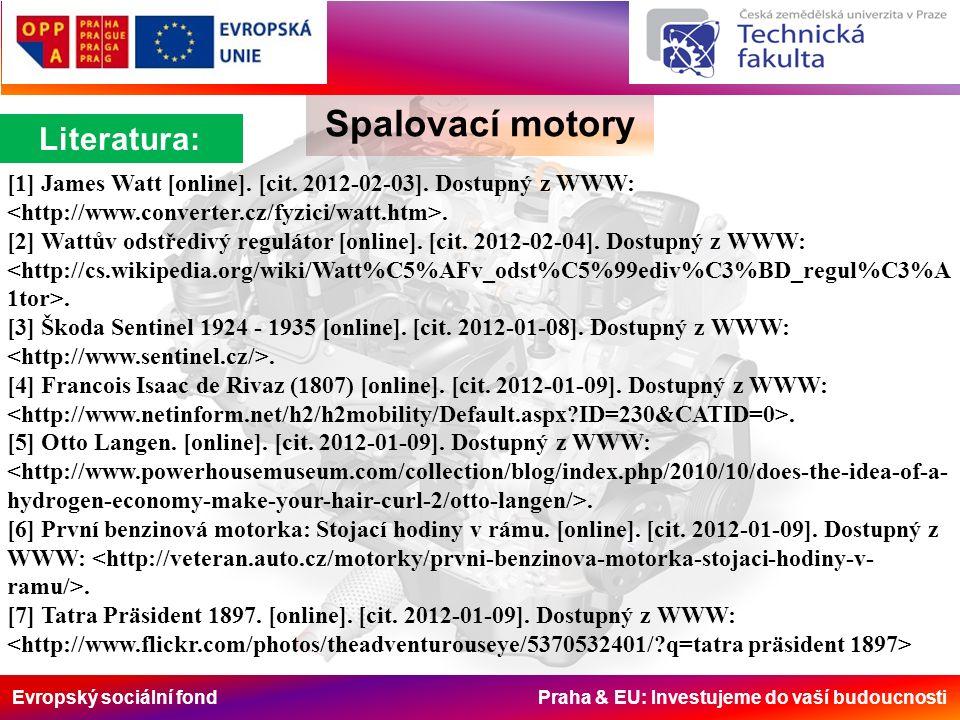 Evropský sociální fond Praha & EU: Investujeme do vaší budoucnosti Spalovací motory Literatura: [1] James Watt [online].