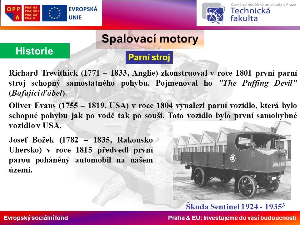 Evropský sociální fond Praha & EU: Investujeme do vaší budoucnosti Spalovací motory Historie Parní stroj Richard Trevithick (1771 – 1833, Anglie) zkonstruoval v roce 1801 první parní stroj schopný samostatného pohybu.