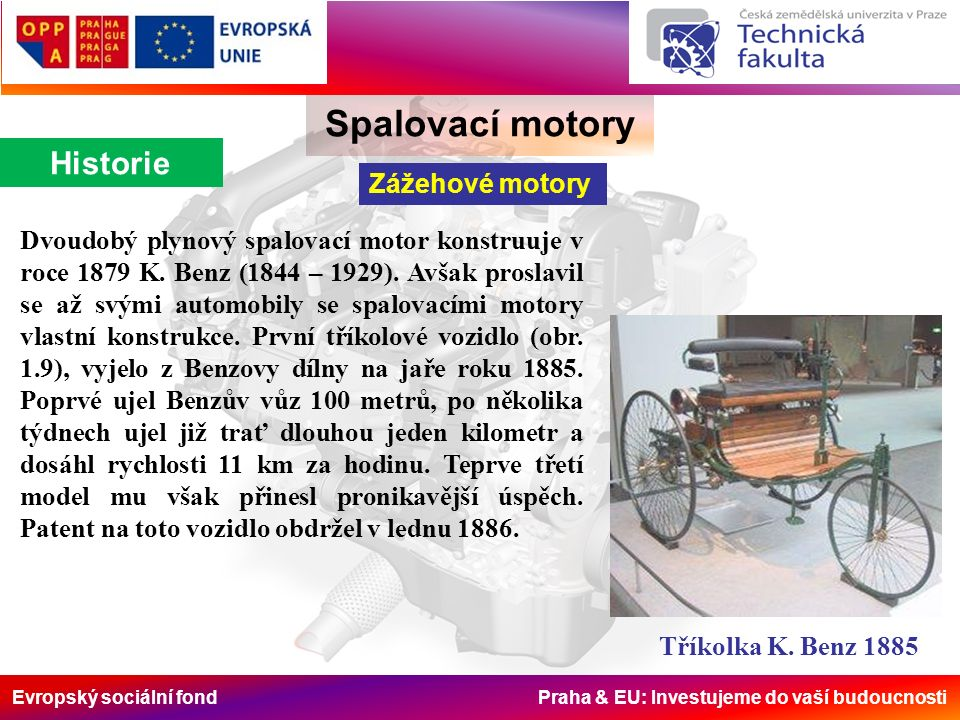 Evropský sociální fond Praha & EU: Investujeme do vaší budoucnosti Spalovací motory Rozdělení Podle způsobu zapálení směsi Motory vznětové: (podle převážně používaného paliva - naftové), (v německy mluvících zemích - DIESELmotoren).