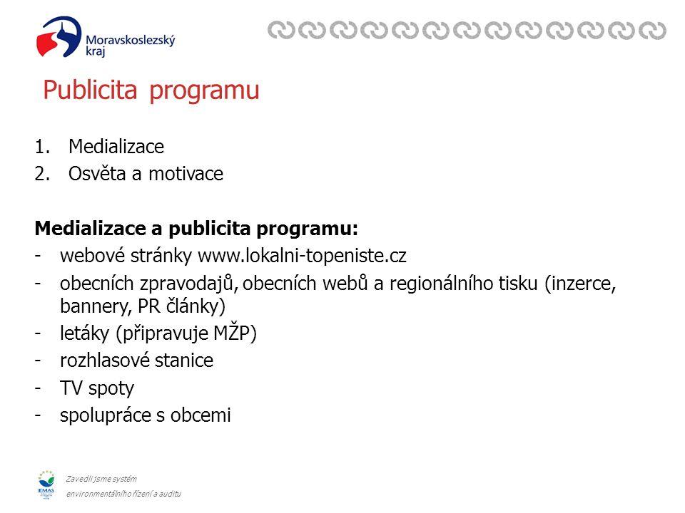 Zavedli jsme systém environmentálního řízení a auditu Publicita programu 1.Medializace 2.Osvěta a motivace Medializace a publicita programu: -webové s