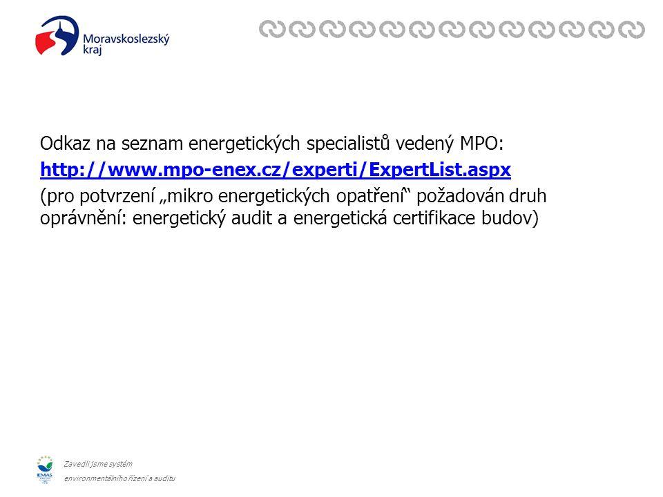 """Zavedli jsme systém environmentálního řízení a auditu Odkaz na seznam energetických specialistů vedený MPO: http://www.mpo-enex.cz/experti/ExpertList.aspx (pro potvrzení """"mikro energetických opatření požadován druh oprávnění: energetický audit a energetická certifikace budov)"""