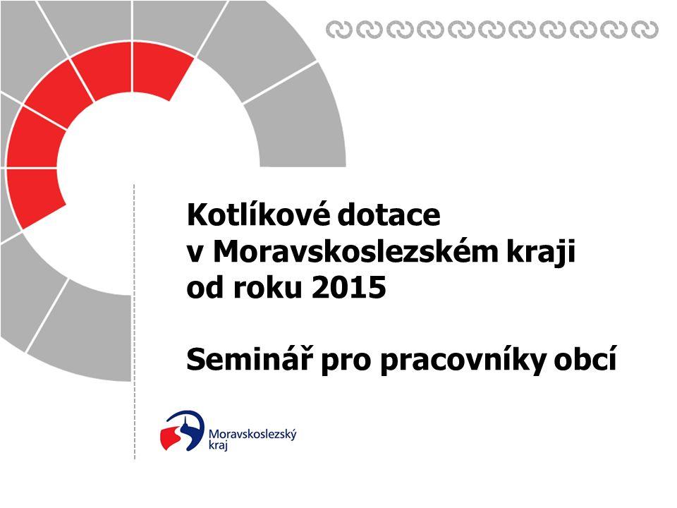 Datum: Zpracoval(a): 17. 6. 2015 Kotlíkové dotace v Moravskoslezském kraji od roku 2015 Seminář pro pracovníky obcí