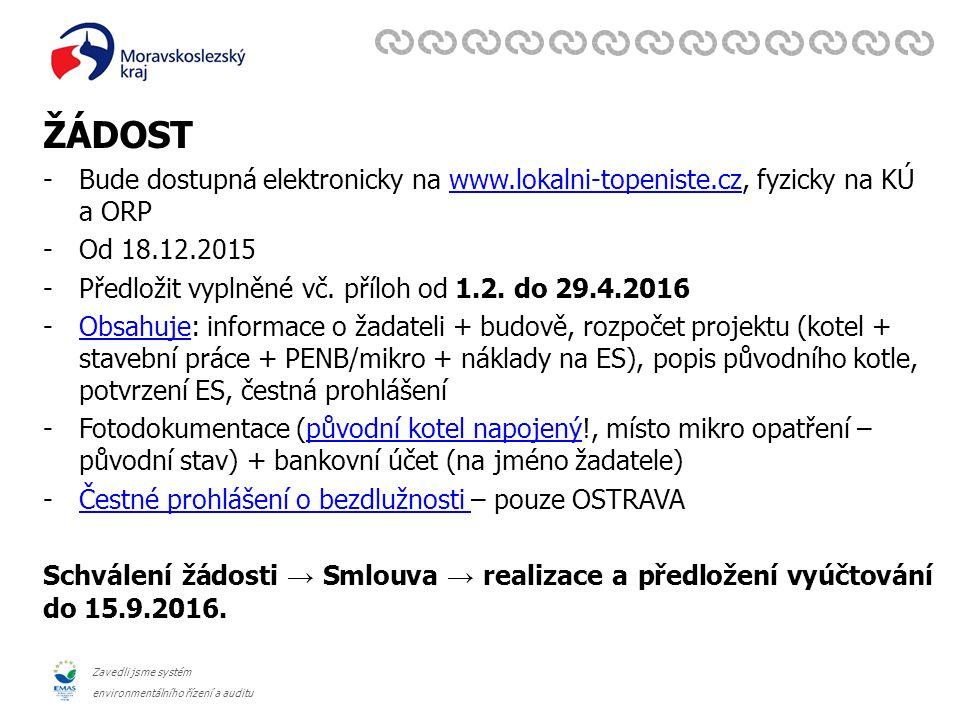Zavedli jsme systém environmentálního řízení a auditu ŽÁDOST -Bude dostupná elektronicky na www.lokalni-topeniste.cz, fyzicky na KÚ a ORPwww.lokalni-topeniste.cz -Od 18.12.2015 -Předložit vyplněné vč.