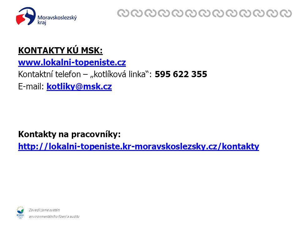 """Zavedli jsme systém environmentálního řízení a auditu KONTAKTY KÚ MSK: www.lokalni-topeniste.cz Kontaktní telefon – """"kotlíková linka : 595 622 355 E-mail: kotliky@msk.czkotliky@msk.cz Kontakty na pracovníky: http://lokalni-topeniste.kr-moravskoslezsky.cz/kontakty"""