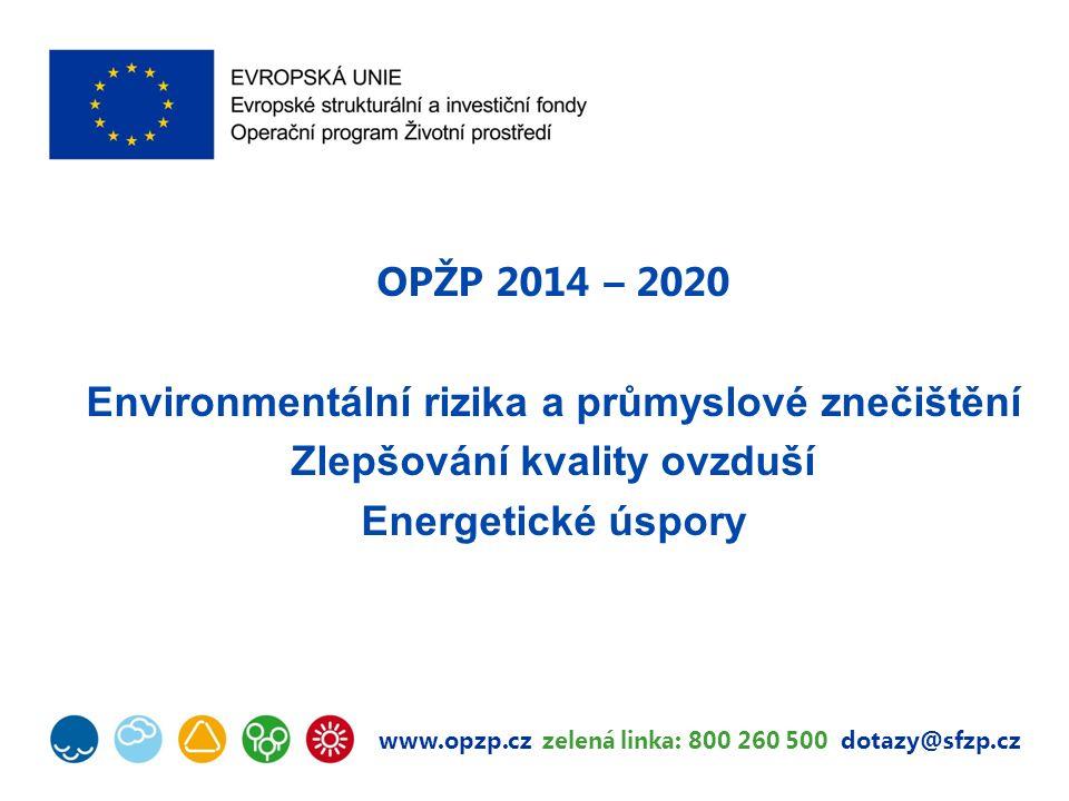 www.opzp.cz zelená linka: 800 260 500 dotazy@sfzp.cz OPŽP 2014 – 2020 Environmentální rizika a průmyslové znečištění Zlepšování kvality ovzduší Energetické úspory