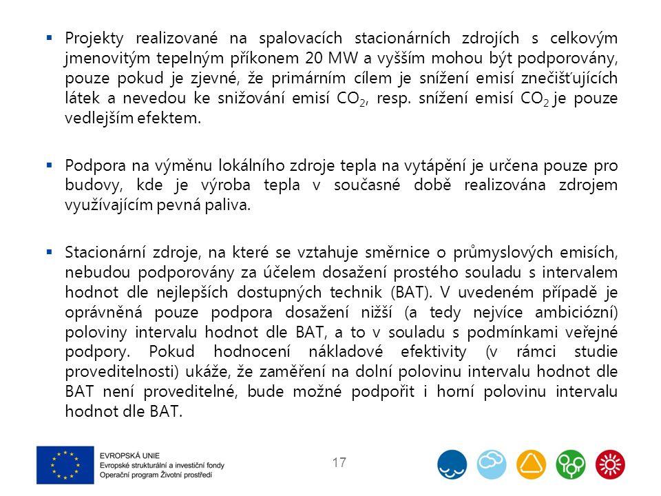  Projekty realizované na spalovacích stacionárních zdrojích s celkovým jmenovitým tepelným příkonem 20 MW a vyšším mohou být podporovány, pouze pokud je zjevné, že primárním cílem je snížení emisí znečišťujících látek a nevedou ke snižování emisí CO 2, resp.