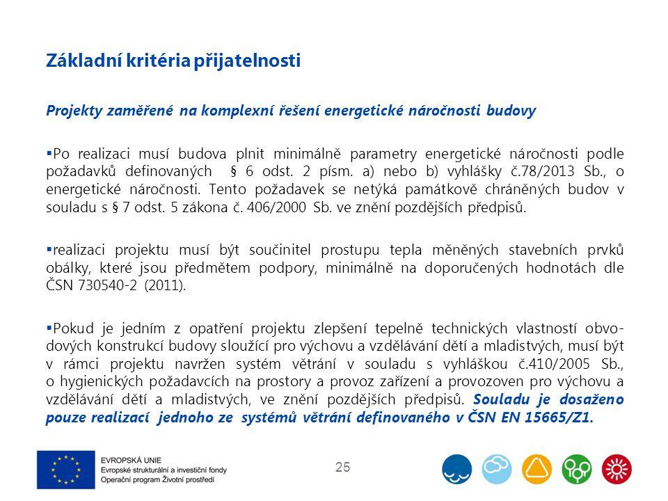 Základní kritéria přijatelnosti Projekty zaměřené na komplexní řešení energetické náročnosti budovy  Po realizaci musí budova plnit minimálně parametry energetické náročnosti podle požadavků definovaných § 6 odst.
