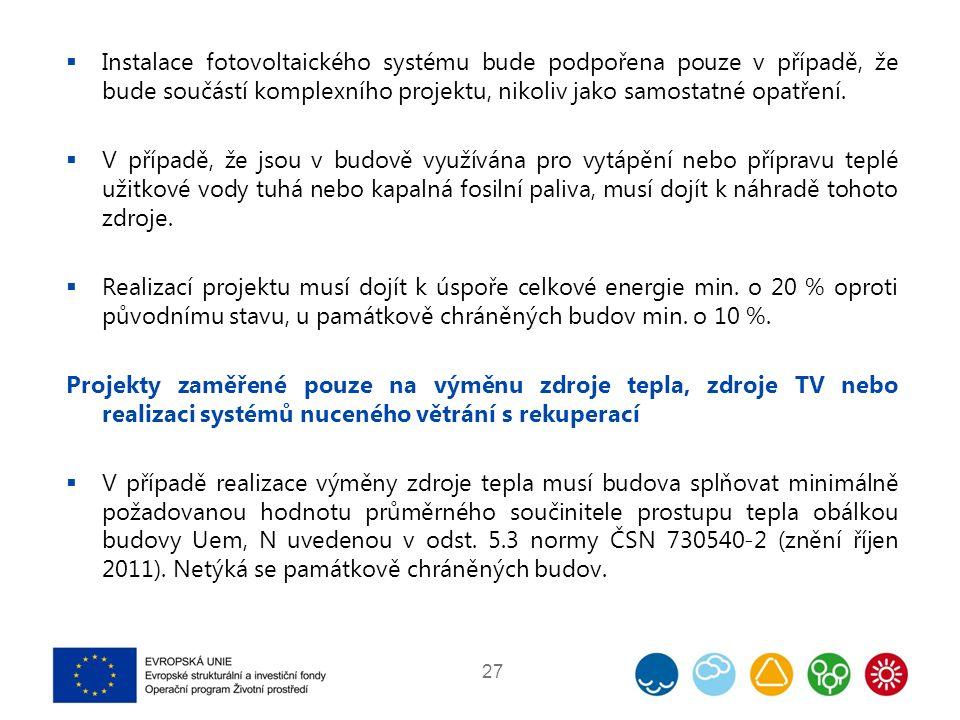  Instalace fotovoltaického systému bude podpořena pouze v případě, že bude součástí komplexního projektu, nikoliv jako samostatné opatření.