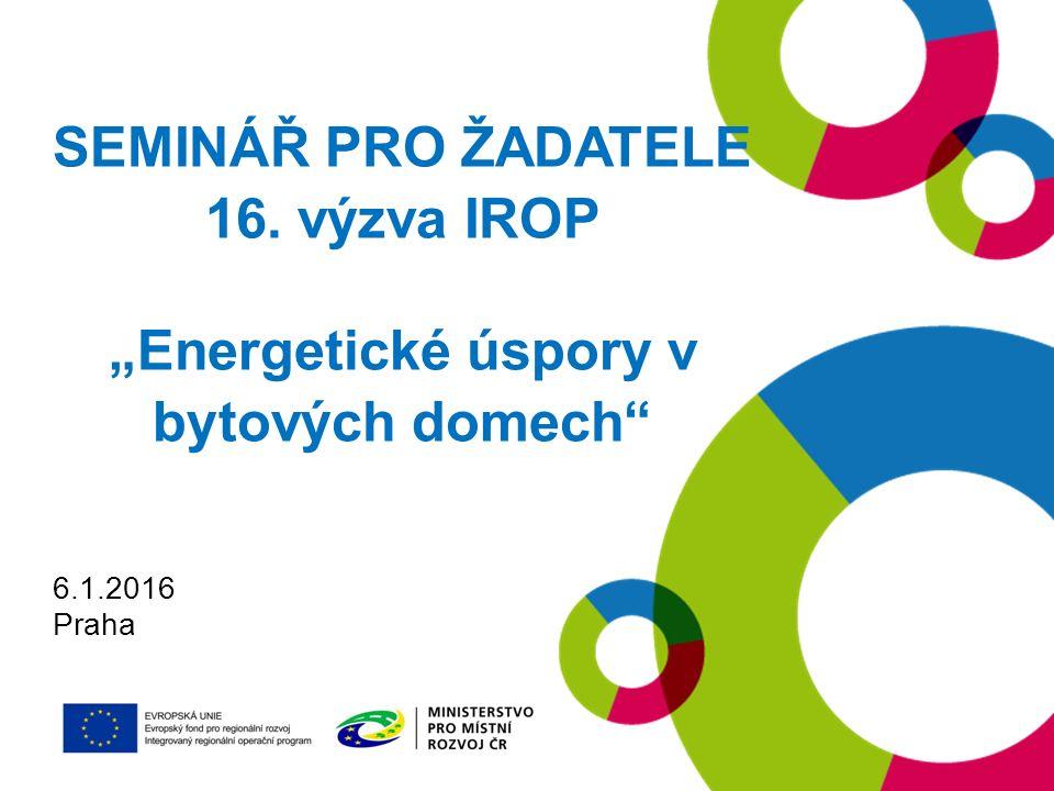 """SEMINÁŘ PRO ŽADATELE 16. výzva IROP """"Energetické úspory v bytových domech 6.1.2016 Praha"""