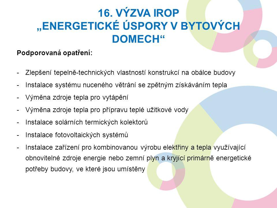 """16. VÝZVA IROP """"ENERGETICKÉ ÚSPORY V BYTOVÝCH DOMECH"""" Podporovaná opatření: -Zlepšení tepelně-technických vlastností konstrukcí na obálce budovy -Inst"""