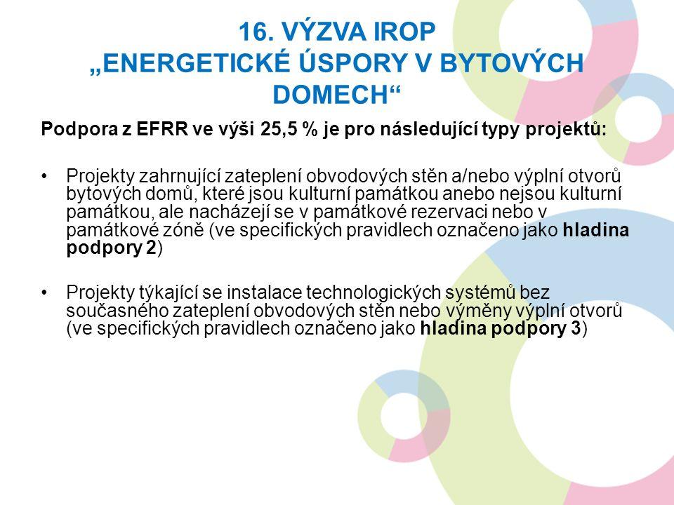 """16. VÝZVA IROP """"ENERGETICKÉ ÚSPORY V BYTOVÝCH DOMECH"""" Podpora z EFRR ve výši 25,5 % je pro následující typy projektů: Projekty zahrnující zateplení ob"""